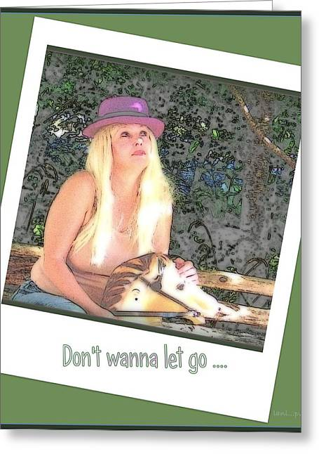 Don't Wanna Let Go ... Greeting Card