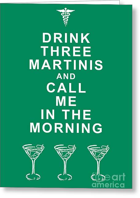 Drink Three Martinis And Call Me In The Morning - Green Greeting Card by Wingsdomain Art and Photography