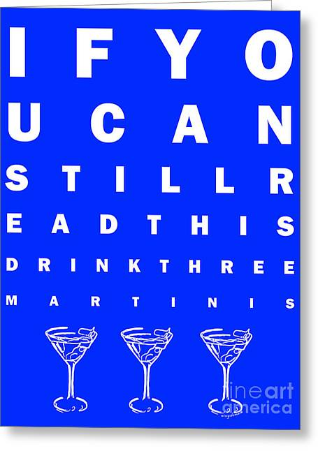 Eye Exam Chart - If You Can Read This Drink Three Martinis - Blue Greeting Card by Wingsdomain Art and Photography