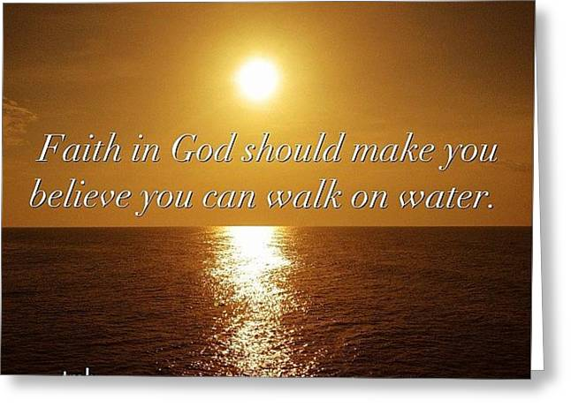 Faith In God Should Make You  Believe You Can Walk On Water Greeting Card