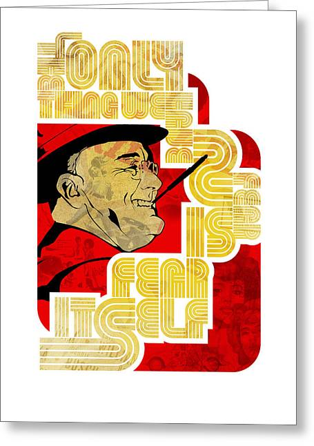 Fdr Only Fear On White Greeting Card by Jeff Steed