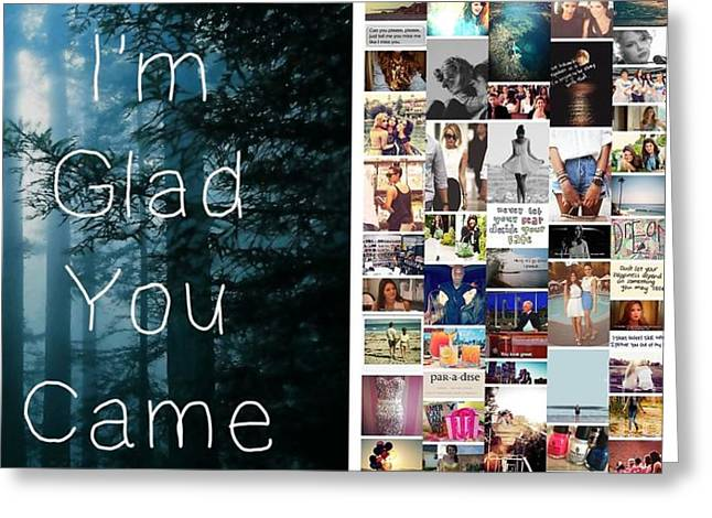 Glad You Came Greeting Card by Holley Jacobs