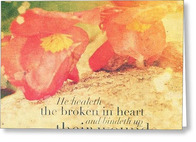 He Healeth The Broken In Heart And Greeting Card by Traci Beeson