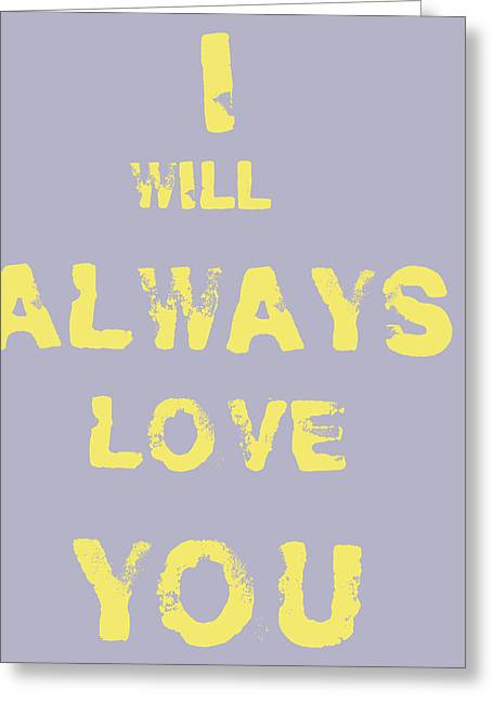 I Will Always Love You Greeting Card by Georgia Fowler