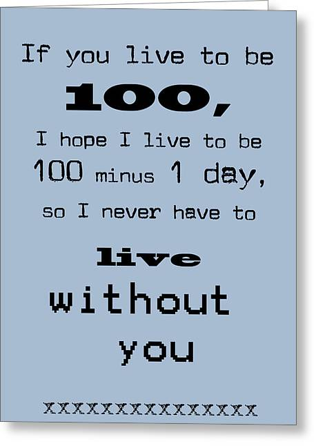 If You Live To Be 100 - Blue Greeting Card