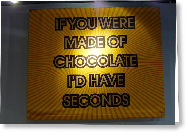 If You Were Made Of Chocolate I'd Have Seconds Greeting Card by Jeff Lowe