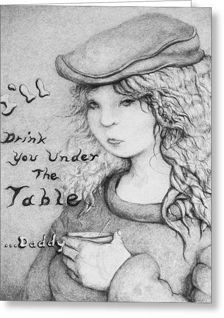 I'll Drink You Under The Table Daddy Greeting Card by Louis Gleason