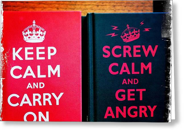 Greeting Card featuring the photograph Keep Calm And Carry On by Nina Prommer