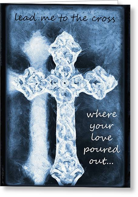 Lead Me To The Cross With Lyrics Greeting Card