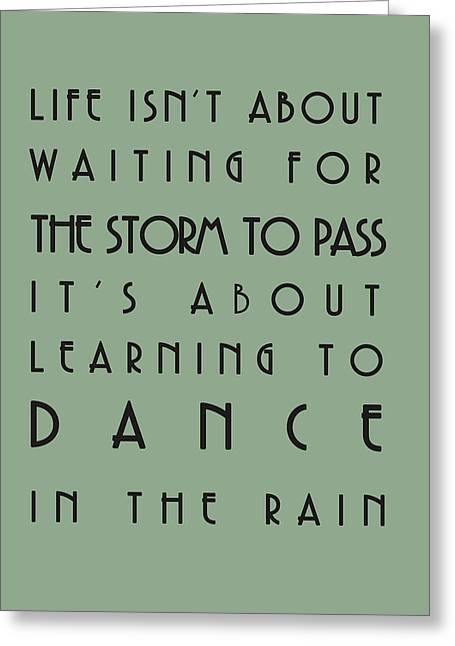 Life Isnt About Waiting For The Storm To Pass Greeting Card by Georgia Fowler