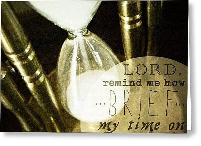 """lord, Remind Me How Brief My Time On Greeting Card"