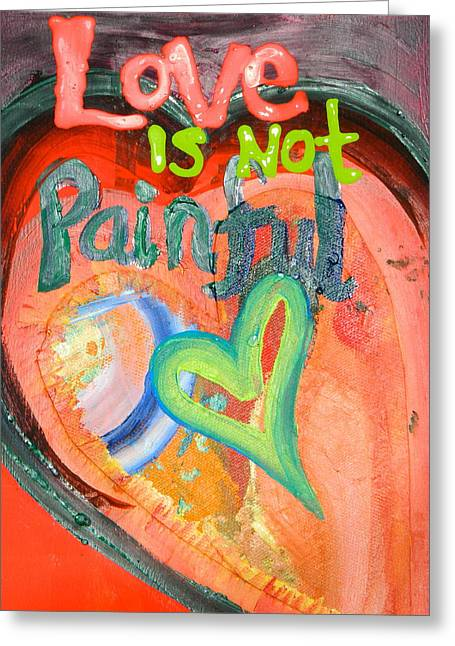 Love Is Not Painful Greeting Card