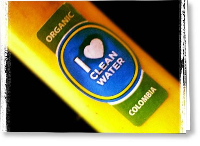 #organic #cleanwater #water #banana Greeting Card by Mandy Shupp