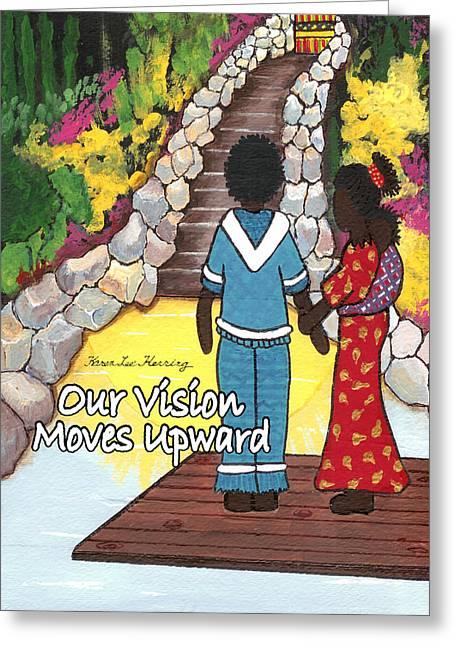 Our Vision Moves Upward Greeting Card by Karen-Lee