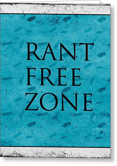 Rant Free Zone Greeting Card by Bonnie Bruno