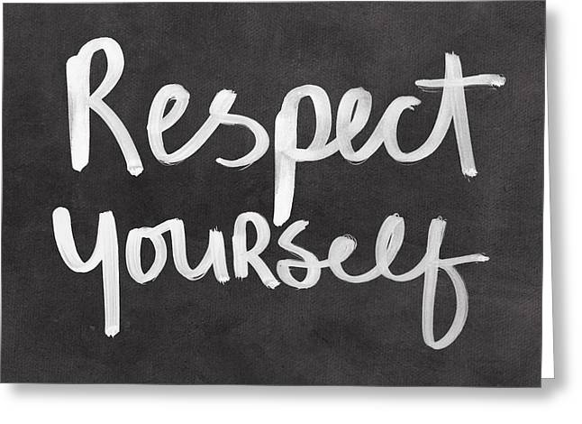 Respect Yourself Greeting Card by Linda Woods
