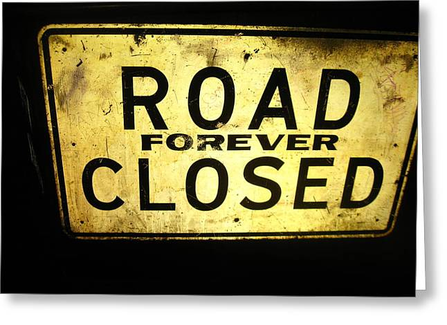 Road Closed Forever Greeting Card by Todd Sherlock