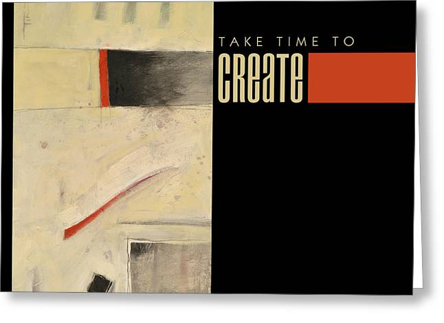 Take Time To Create Poster Greeting Card by Tim Nyberg