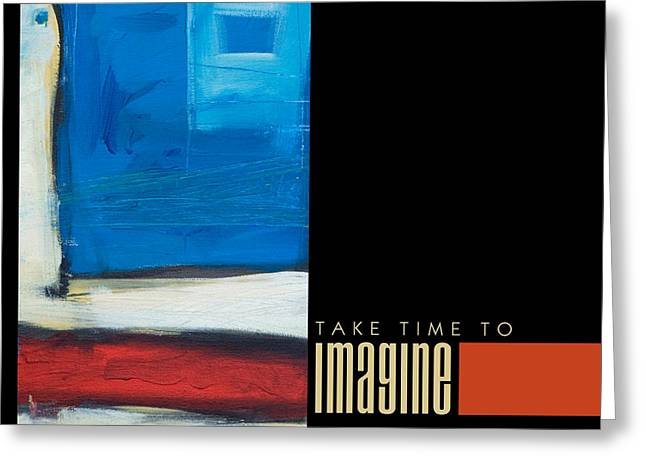 Take Time To Imagine Poster Greeting Card by Tim Nyberg