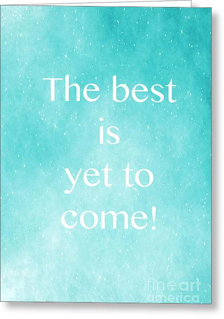 The Best Is Yet To Come Greeting Card by Kim Fearheiley