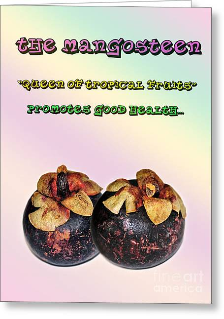 The Mangosteen - Queen Of Tropical Fruits Greeting Card by Kaye Menner