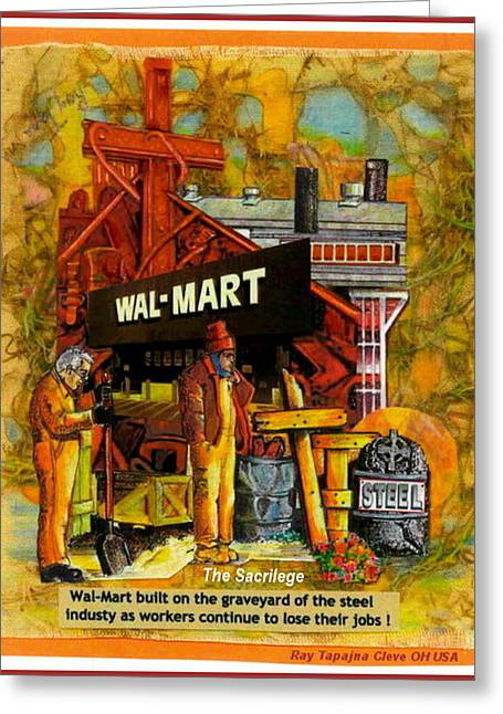 Greeting Card featuring the mixed media The Sacrilege Walmart Built In Grave Yard Of Steel Industry by Ray Tapajna
