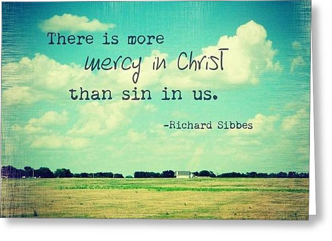 there Is More Mercy In Christ Than Greeting Card by Traci Beeson