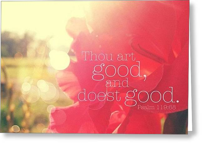 thou Art Good, And Doest Good... Greeting Card by Traci Beeson