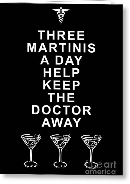 Three Martini A Day Help Keep The Doctor Away - Black Greeting Card by Wingsdomain Art and Photography