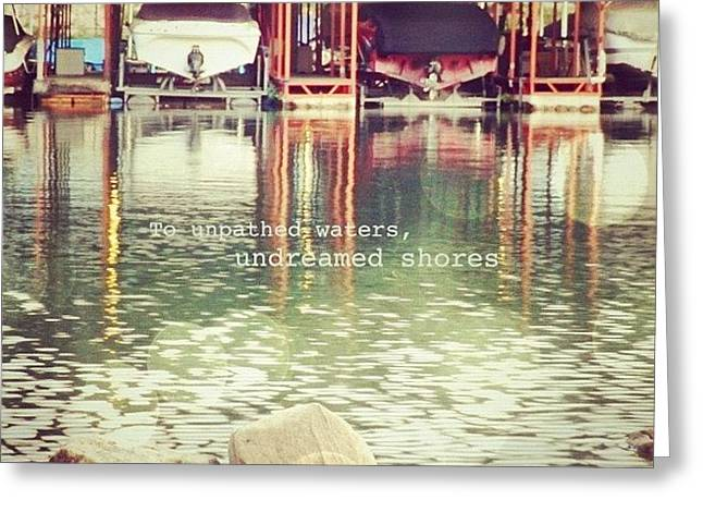 To Unpathed Waters, Undreamed Shores Greeting Card by Traci Beeson