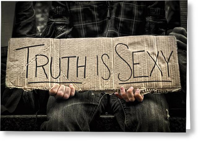 Truth Is Sexy Greeting Card by Evelina Kremsdorf