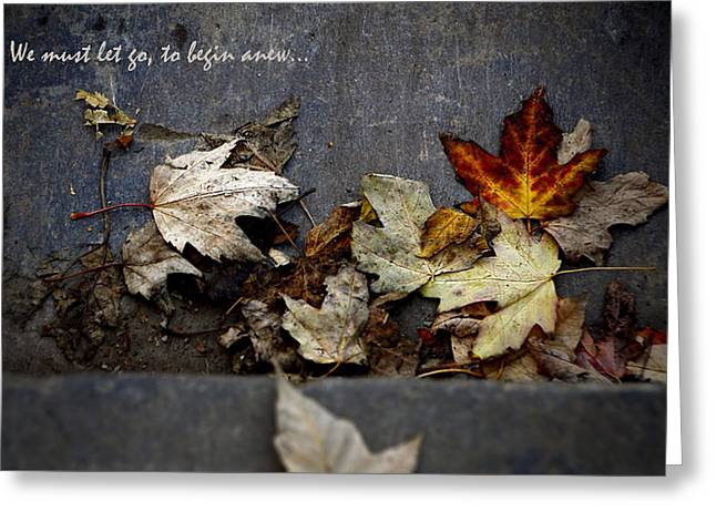 We Must Let Go To Begin Anew... Greeting Card by Valerie Rosen