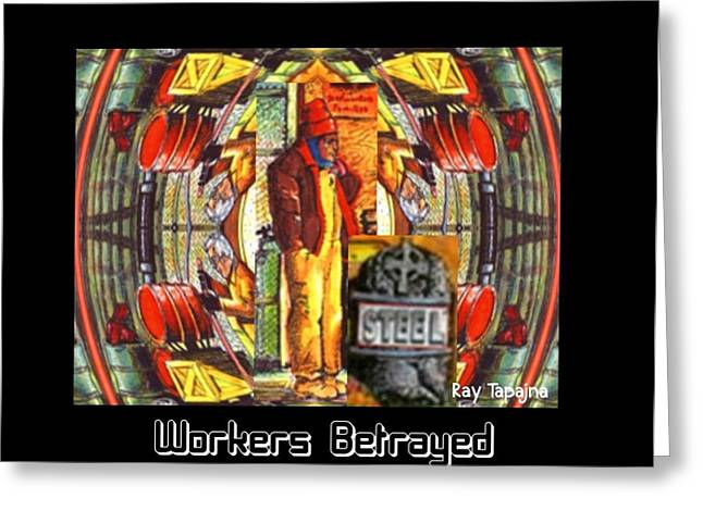 Workers Betrayed Greeting Card by Ray Tapajna