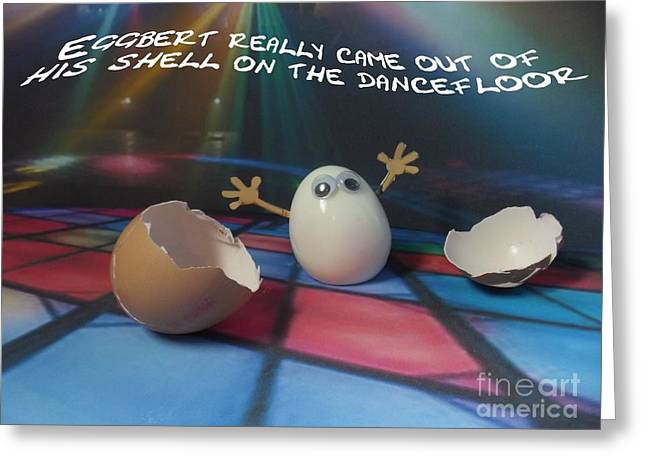 Eggbert Really Came Out Of His Shell On The Dancefloor Greeting Card