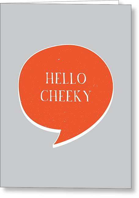 Hello Cheeky Greeting Card by Samuel Whitton