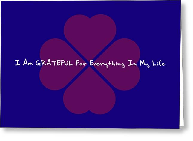 I Am Grateful For Everything In My Life Greeting Card