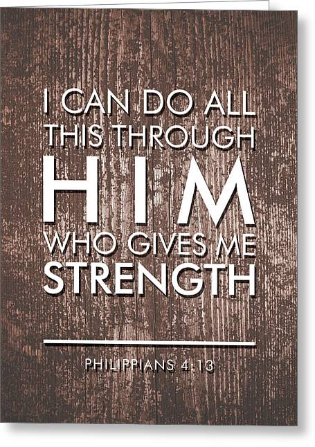 I Can Do All This Through Him Who Gives Me Strength - Philippians 4 13 Greeting Card