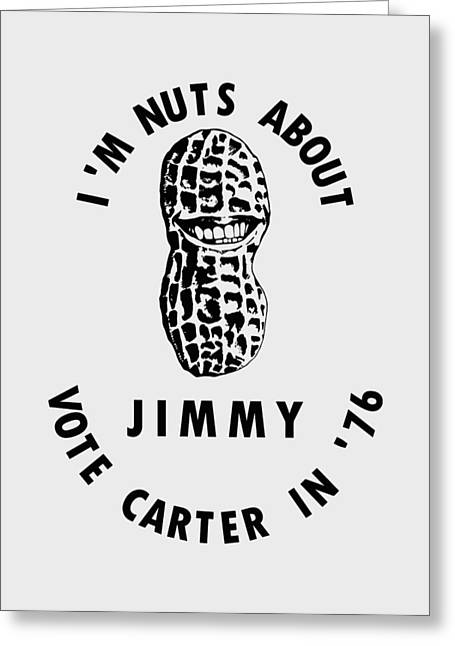 I'm Nuts About Jimmy - Carter 1976 Election Poster Greeting Card