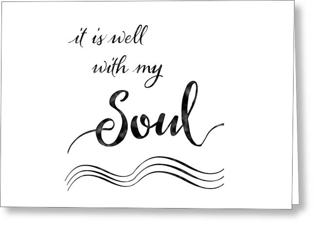 Inspirational Typography Script Calligraphy - It Is Well With My Soul Greeting Card by Audrey Jeanne Roberts