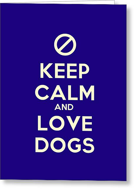 Keep Calm And Love Dogs Motivational Poster Greeting Card by Celestial Images
