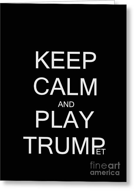 Keep Calm And Play Trump Greeting Card by Sweeping Girl