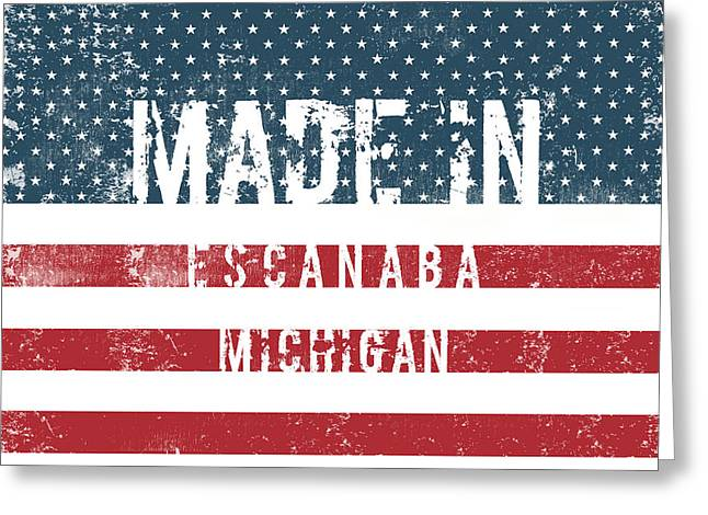 Made In Escanaba, Michigan Greeting Card