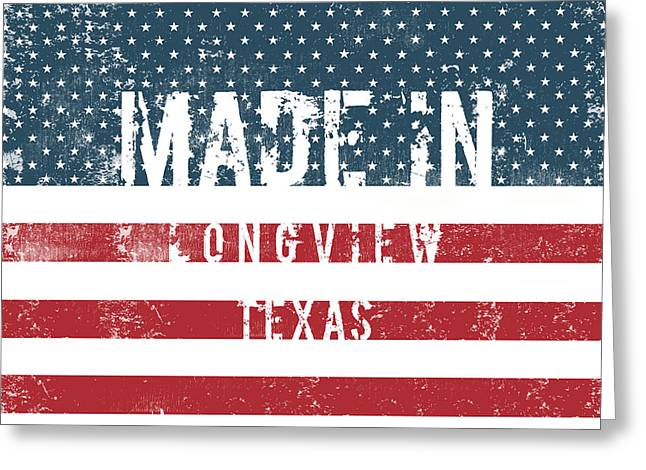 Made In Longview, Texas Greeting Card