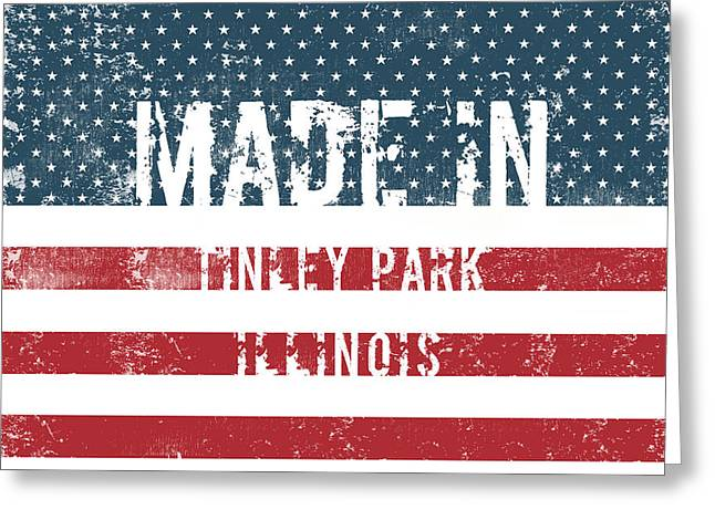 Made In Tinley Park, Illinois Greeting Card