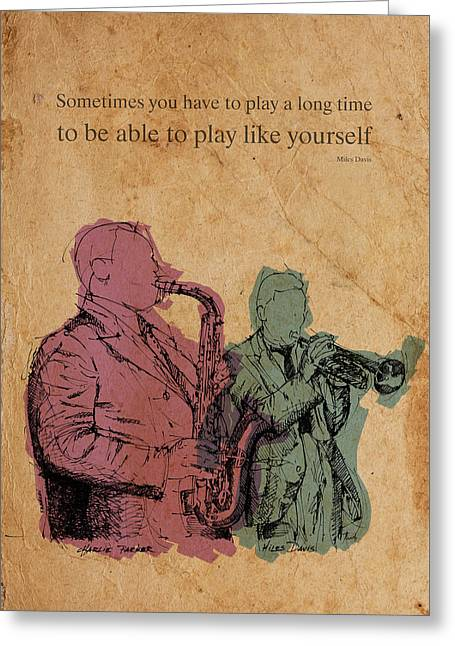Miles Davis Quote. Sometimes You Have To Play A Long Time Greeting Card by Pablo Franchi
