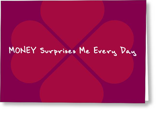 Money Surprises Me Every Day Greeting Card