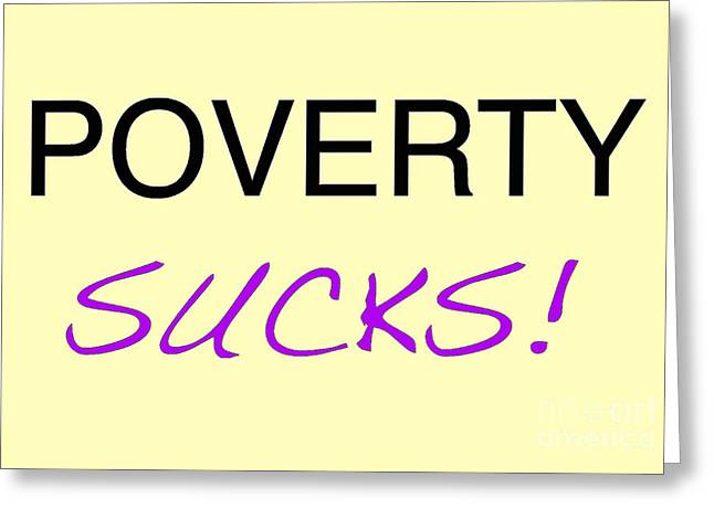 Poverty Sucks Greeting Card by Bill Thomson