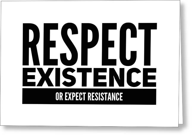Respect Existence Or Expect Resistance Greeting Card