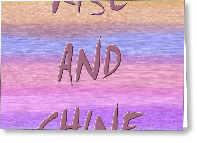 Rise And Shine Greeting Card