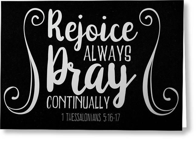 1 Thessalonians 5 16 17 Scripture Verses Bible Art Greeting Card by Reid Callaway